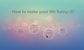 How to make your life funny