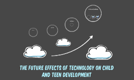 the future Effects of technology on child and teen developme