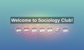 Welcome to Sociology Club!