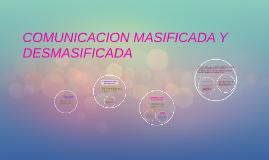 Copy of COMUNICACION MASIFICADA Y DESMASIFICADA