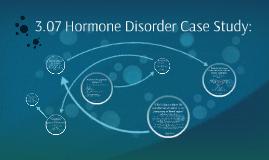 3.07 Hormone Disorder Case Study: