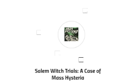 Salem Witch Trials: A Case of Mass Hysteria