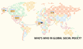WHO'S WHO IN GLOBAL SOCIAL POLICY?