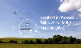 Context in Wessex Tales & To Kill A Mockingbird