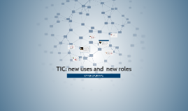 TIC: new uses and  new roles