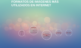 FORMATOS DE IMÁGENES MÁS UTILIZADOS EN INTERNET