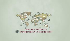Copy of DOCUMENTOS NECESARIOS PARA LA IMPORTACIÓN Y LA EXPORTACIÓN