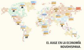 Copy of EL AUGE DE LA ECONOMÍA NOVOHISPANA.