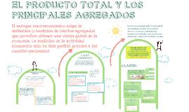 EL PRODUCTO TOTAL Y LOS PRINCIPALES AGREGADOS