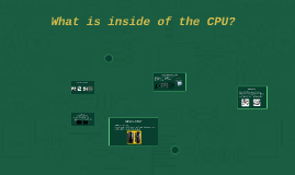 What is inside of the CPU?