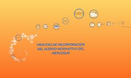 Copy of PROCESO DE INCORPORACIÓN DEL ACERVO NORMATIVO DEL MERCOSUR