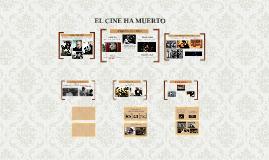 Copy of EL CINE HA MUERTO