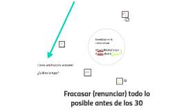 Identidad en la cibercultura: Fracasar (renunciar) todo lo posible antes de los 30 #BarCampMed6