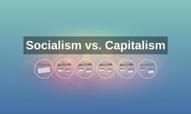 Socialism vs. Capitalism