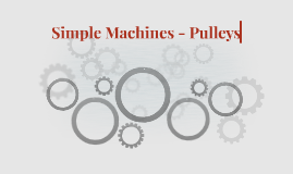 Simple Machines - Pulleys