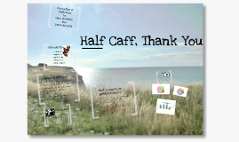 1/2 Caff, thank you.