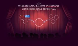 O SER HUMANO EM SUAS DIMENSÕES BIOPSICOSOCIAL E ESPIRITUAL