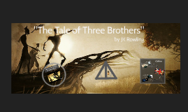 """The Tale of Three Brothers"""