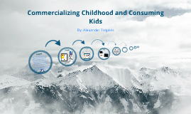 Commercializing Childhood and Consuming Kids