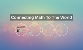 Connecting Math To The World
