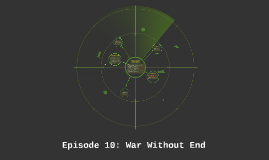 Episode 10: War Without End