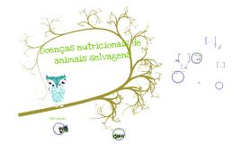 Copy of Copy of Doenças nutricionais de animais silvestres.