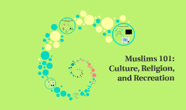 Muslims 101: Culture, Religion, and Recreation