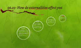 06.03- How do externalities affect you