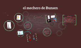 el mechero de Bunsen
