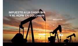 Copy of IMPUESTOS A LA GASOLINA Y EL ACPM EN COLOMBIA