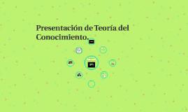 Presentación de Teoría del Conocimiento.
