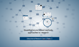 Sem 1/17 Session 2: Quantitative and mixed methods approaches to educational research