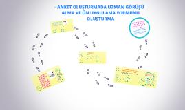 Copy of Copy of ANKET OLUŞTURMADA UZMAN GÖRÜŞÜ ALMA VE ÖN UYGULAMA FORMUNU O