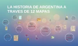 LA HISTORIA DE ARGENTINA A TRAVES DE 12 MAPAS