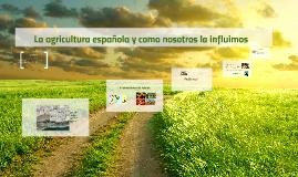 La agricultura española y como nosotros la influimos