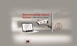 Copy of Deconstructing Digital Natives