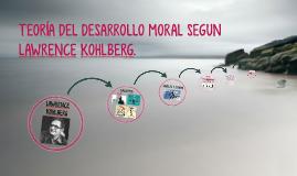 TEORÍA DEL DESARROLLO MORAL SEGUN LAWRENCE KOHLBERG.
