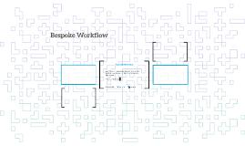 Bespoke Workflow