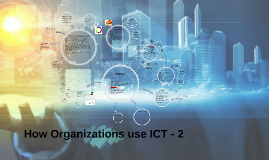 How Organizations use ICT - 2