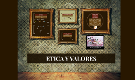 Copy of ETICA Y VALORES
