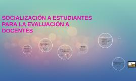 SOCIALIZACIÓN A ESTUDIANTES PARA LA EVALUACIÓN A DOCENTES