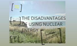 Nuclear energy disadvantages!!!!!!! by elijah jones on Prezi