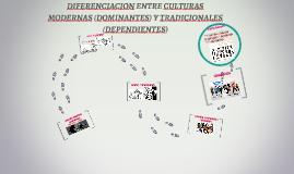 DIFERENCIACION ENTRE CULTURAS MODERNAS (DOMINANTES) Y TRADIC
