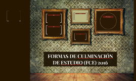 FORMAS DE CULMINACIÓN DE ESTUDIO (FCE) 2016