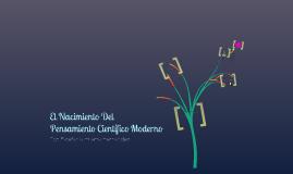 Copy of El Nacimiento del Pensamiento Científico Moderno