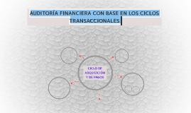 AUDITORÍA FINANCIERA CON BASE EN LOS CICLOS TRANSACCIONALES