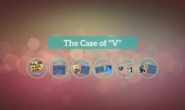 "The Case of ""V"""