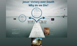 12D  Jesus' Victory over DEATH ..Why do we die?