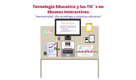 Tecnología educativa y TIC´s aplicadas en museos