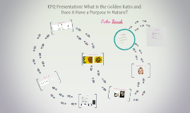 Copy of EPQ Presentation: What is the Golden Ratio and Does it Have